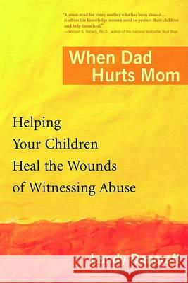 When Dad Hurts Mom: Helping Your Children Heal the Wounds of Witnessing Abuse Lundy Bancroft 9780425200315