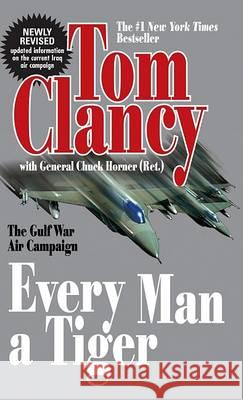 Every Man a Tiger (Revised): The Gulf War Air Campaign Tom Clancy Chuck Horner Tony Koltz 9780425207369