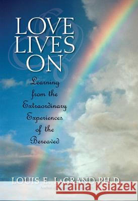 Love Lives on: Learning from the Extraordinary Encounters of the Bereaved Louis E. LaGrand 9780425211939 Berkley Publishing Group