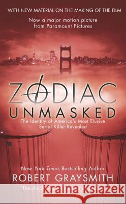 Zodiac Unmasked: The Identity of America's Most Elusive Serial Killers Revealed Robert Graysmith 9780425212738