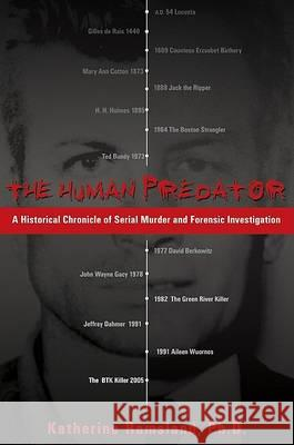 The Human Predator: A Historical Chronicle of Serial Murder and Forensic Investigation Katherine Ramsland 9780425213780