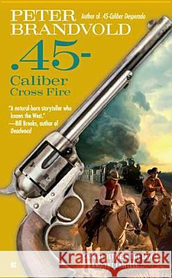 .45-Caliber Cross Fire Peter Brandvold 9780425246931