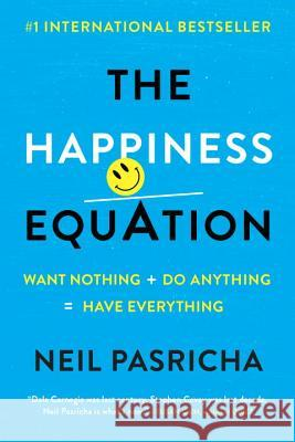 The Happiness Equation: Want Nothing + Do Anything=have Everything Neil Pasricha 9780425277980