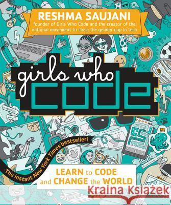 Girls Who Code: Learn to Code and Change the World Reshma Saujani 9780425287538