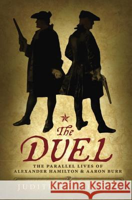 The Duel: The Parallel Lives of Alexander Hamilton and Aaron Burr Judith S 9780425288214