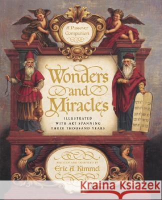 Wonders and Miracles: A Passover Companion: Illustrated with Art Spanning Three Thousand Years Eric A. Kimmel 9780439071758 Scholastic Press