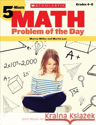 5-Minute Math Problem of the Day: 250 Multi-Step Word Problems Martin Lee Marcia Miller 9780439175395