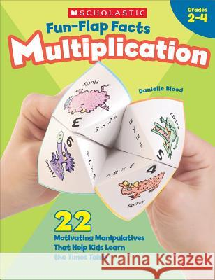 Fun-Flap Facts: Multiplication: 22 Motivating Manipulatives That Help Kids Learn the Times Table Danielle Blood 9780439365444