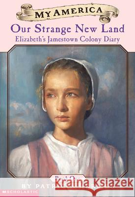 Elizabeth's Jamestown Colony Diaries: Book One: Our Strange New Land Patricia Hermes 9780439368988