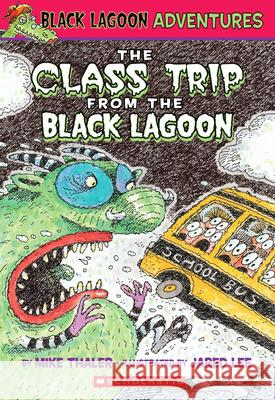 The Class Trip from the Black Lagoon Mike Thaler Jared Lee 9780439429276