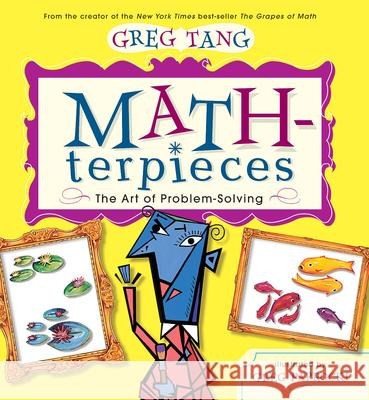 Math-Terpieces: The Art of Problem-Solving Greg Tang Greg Paprocki 9780439443883