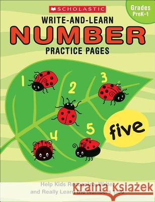 Write-And-Learn Number Practice Pages: Help Kids Recognize, Write, and Really Learn the Numbers 1-30 Instructor Books 9780439458658