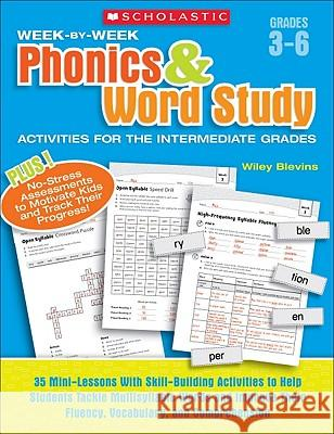 Week-By-Week Phonics & Word Study Activities for the Intermediate Grades: 35 Mini-Lessons with Skill-Building Activities to Help Students Tackle Multi Wiley Blevins 9780439465892 Scholastic Teaching Resources