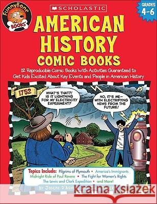 American History Comic Books: Twelve Reproducible Comic Books with Activities Guaranteed to Get Kids Excited about Key Events and People in American Joe D'Agnese Jack Silbert Joseph D'Agnese 9780439466059