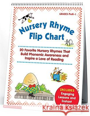 Nursery Rhyme Flip Chart: 20 Favorite Nursery Rhymes That Build Phonemic Awareness and Inspire a Love of Reading Inc. Scholastic 9780439513821