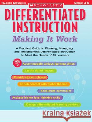 Differentiated Instruction: Making It Work: A Practical Guide to Planning, Managing, and Implementing Differentiated Instruction to Meet the Needs of Patti Drapeau 9780439517782