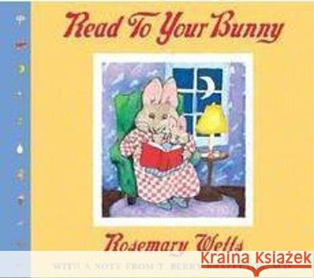 Read to Your Bunny: (with a Note from T. Berry Brazelton, M. D.) Rosemary Wells Rosemary Wells 9780439543378