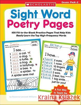 Sight Word Poetry Pages: 100 Fill-In-The-Blank Practice Pages That Help Kids Really Learn the Top High-Frequency Words Rozanne Lanczak Williams 9780439554381