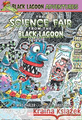 The Science Fair from the Black Lagoon Mike Thaler Jared Lee 9780439557177