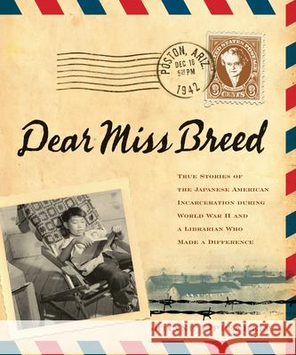 Dear Miss Breed: True Stories of the Japanese American Incarceration During World War II and a Librarian Who Made a Difference Joanne F. Oppenheim Elizabeth Kikuchi Yamada Snowden Becker 9780439569927