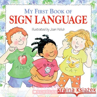 My First Book of Sign Language Joan Holub Scholastic Press 9780439635820 Scholastic
