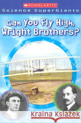 Scholastic Science Supergiants: Can You Fly High, Wright Brothers? Melvin Berger Gilda Berger Brandon Dorman 9780439833783 Scholastic