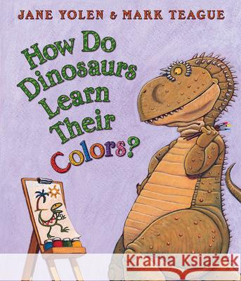 How Do Dinosaurs Learn Their Colors? Jane Yolen Mark Teague 9780439856539