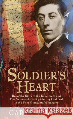 Soldier's Heart: Being the Story of the Enlistment and Due Service of the Boy Charley Goddard in the First Minnesota Volunteers Gary Paulsen 9780440228387