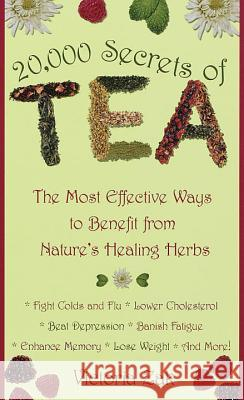20,000 Secrets of Tea: The Most Effective Ways to Benefit from Nature's Healing Herbs Victoria Zak 9780440235293