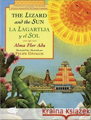 The Lizard and the Sun / La Lagartija Y El Sol Alma Flor Ada Felipe Davalos 9780440415312 Dragonfly Books