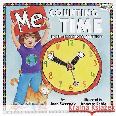 Me Counting Time: From Seconds to Centuries Joan Sweeney Annette Cable 9780440417514