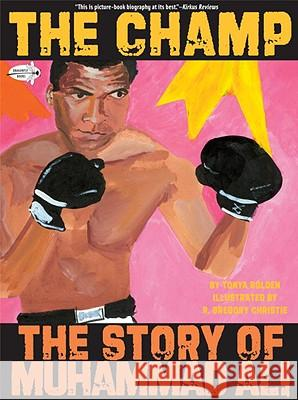The Champ: The Story of Muhammad Ali Tonya Bolden R. Gregory Gregor 9780440417828