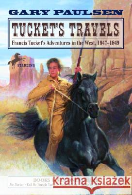 Tucket's Travels: Francis Tucket's Adventures in the West, 1847-1849 (Books 1-5) Paulsen                                  Gary Paulsen 9780440419679 Yearling Books