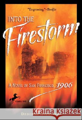 Into the Firestorm: A Novel of San Francisco, 1906 Deborah Hopkinson 9780440421290