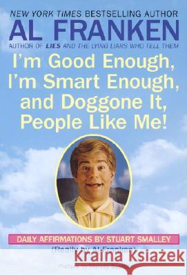 I'm Good Enough, I'm Smart Enough, and Doggone It, People Like Me!: Daily Affirmations by Stuart Smalley Stuart Smalley Al Franken Melody Beattie 9780440504702