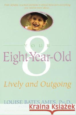 Your Eight Year Old: Lively and Outgoing Louise Bates Ames Frances L. Ilg Carol C. Haber 9780440506812