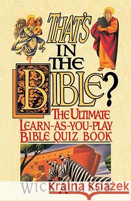 That's in the Bible?: The Ultimate Learn-As-You-Play Bible Quizbook Wick Allison 9780440506904