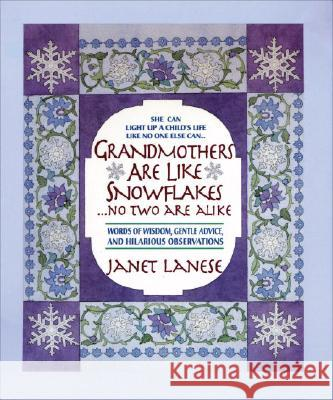 Grandmothers Are Like Snowflakes...No Two Are Alike: Words of Wisdom, Gentle Advice, & Hilarious Observations Janet Lanese 9780440507178