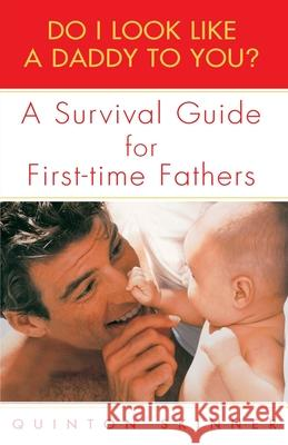 Do I Look Like a Daddy to You?: A Survival Guide for First-Time Fathers Quinton Skinner 9780440509141
