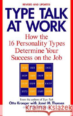 Type Talk at Work (Revised): How the 16 Personality Types Determine Your Success on the Job Otto Kroeger Janet M. Thuesen Hile Rutledge 9780440509288