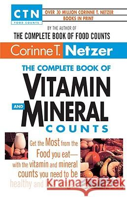 The Complete Book of Vitamin and Mineral Counts: Get the Most from the Food You Eat-With the Vitamin and Mineral Counts You Need to Be Healthy and Liv Netzer T.                                Corinne T. Netzer 9780440613671