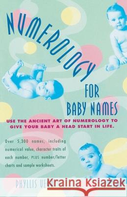 Numerology for Baby Names: Use the Ancient Art of Numerology to Give Your Baby a Head Start in Life Phyllis Vega 9780440613909