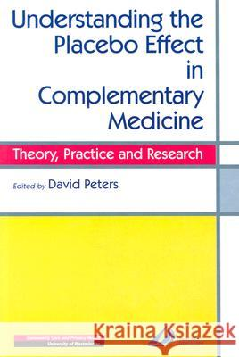 Understanding the Placebo Effect in Complementary Medicine: Theory, Practice and Research Churchill Livingstone                    David Peters 9780443060311