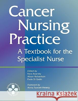 Cancer Nursing Practice: A Textbook for the Specialist Nurse Nora Kearney Alison Richardson 9780443060403