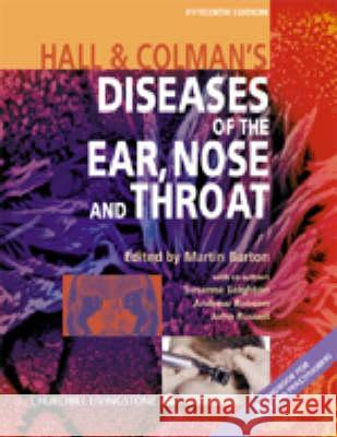 Hall and Colman's Diseases of the Ear, Nose and Throat Martin Burton Susanna Leighton Andrew Robson 9780443061905