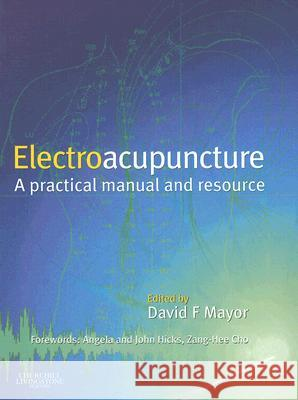 Electroacupuncture: Clinical Practice [With CDROM] David F. Mayor Angela Hicks John Hicks 9780443063695