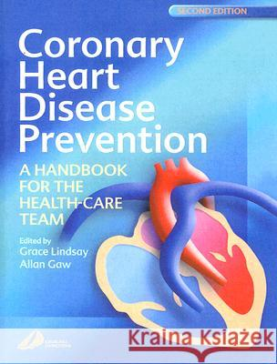 Coronary Heart Disease Prevention: A Handbook for the Health-Care Team Grace Lindsay Allan Gaw 9780443071171