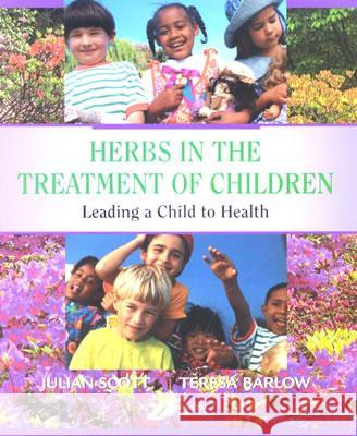 Herbs in the Treatment of Children: Leading a Child to Health George V. Chilingar Julian Scott Teresa Barlow 9780443071638