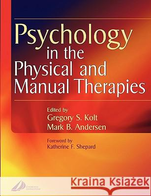 Psychology in the Physical and Manual Therapies Mark B. Anderson Gregory S. Kolt Katherine F. Shepard 9780443073526
