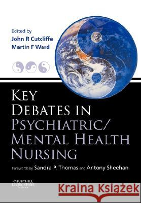 Key Debates in Psychiatric/Mental Health Nursing John Cutcliffe Martin Ward 9780443073915